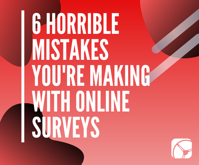 Blog: 6 Horrible Mistakes You're Making With Online Surveys