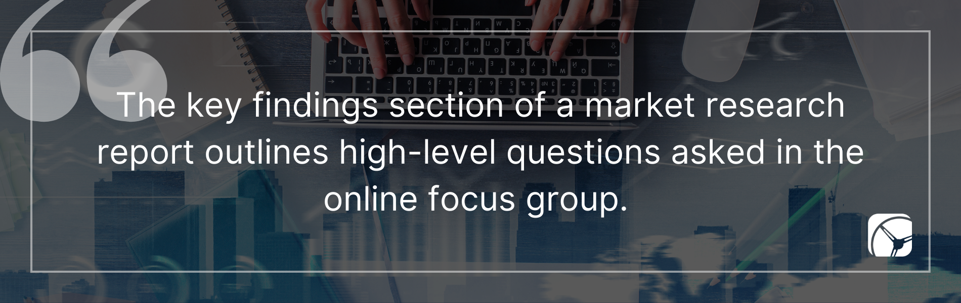 The key findings section of a market research report outlines high-level questions asked in the online focus group.