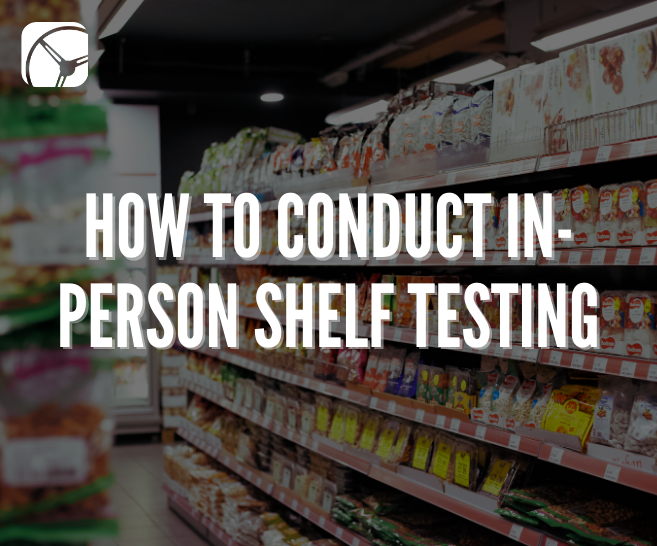 Blog: How to Conduct In-Person Shelf Testing | CPG Research Firm