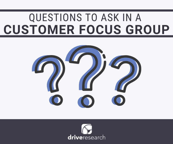 questions-ask-customer-focus-group-market-research-08072018