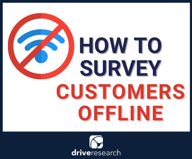 Blog: How to Survey Customers Offline | Market Research Options