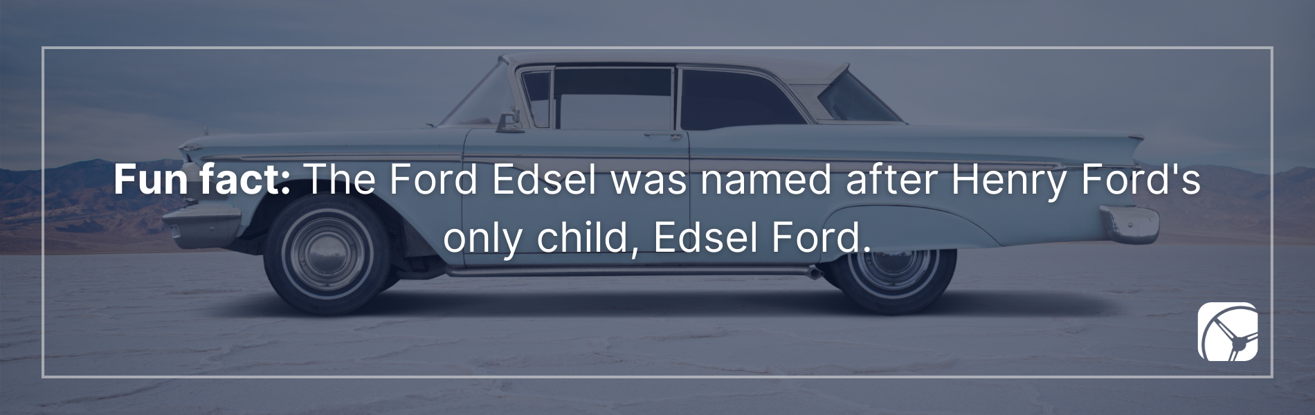 Fun fact: The Ford Edsel was named after Henry Ford's only child, Edsel Ford.