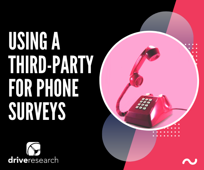 Blog: Using a Third-Party for Phone Surveys | Market Research Company