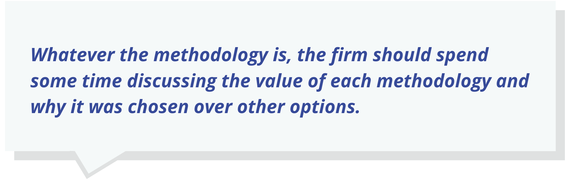 Whatever the methodology is, the firm should spend some time discussing the value of each methodology and why it was chosen over other options.